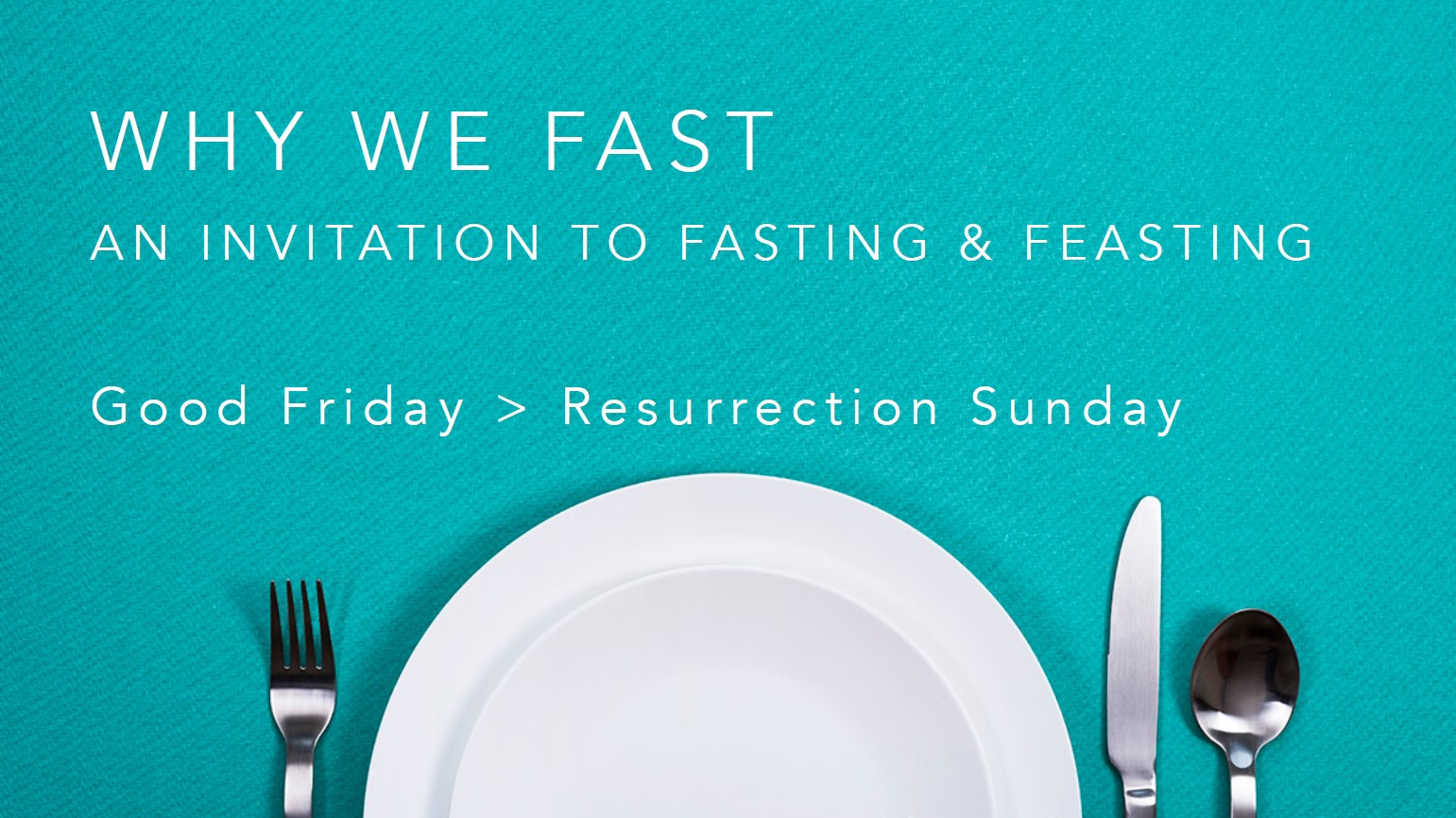 Why We Fast – An Invitation to Fasting & Feasting